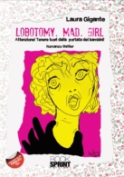 Lobotomy. Mad. Girl